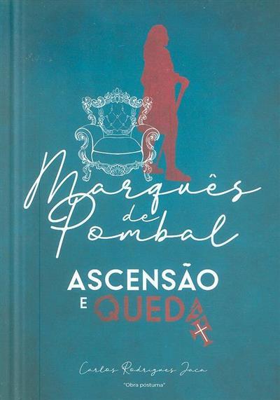Marquês de Pombal, ascensão e queda (Carlos Rodrigues Jaca)