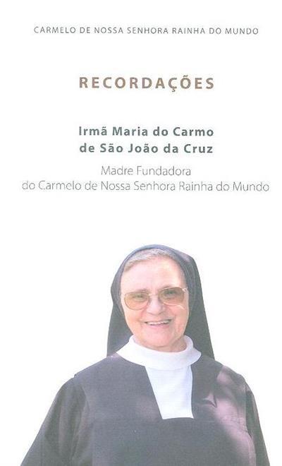 Recordações - Irmã Maria do Carmo de São João da Cruz (Carmelo de Nossa Senhora Rainha do Mundo)