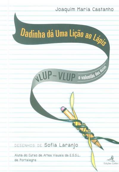 Dadinha dá uma lição ao lápis VLUP-VULP (Joaquim Maria Castanho)
