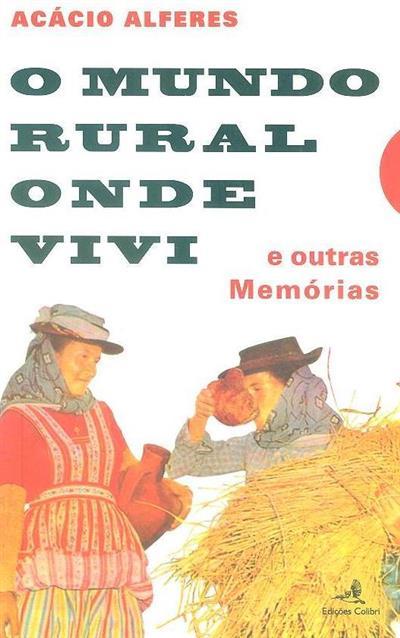 O mundo rural onde vivi e outras memórias (Acácio Alferes)