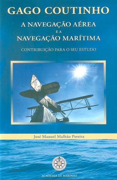 Gago Coutinho a navegação aérea e a navegação marítima (José Manuel Malhão Pereira)