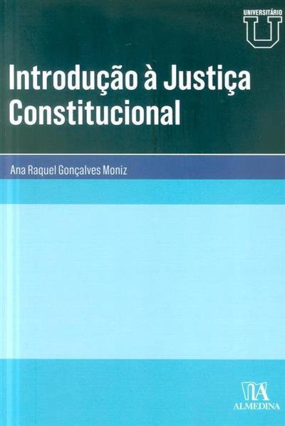 Introdução à justiça constitucional ? (Ana Raquel Gonçalves Moniz)