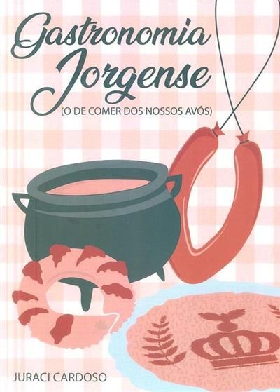"""Gastronomia jorgense (o """"de comer"""" dos nossos avós) (Juraci Cardoso)"""
