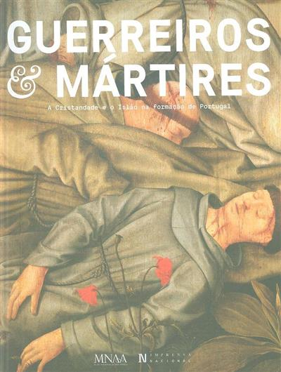 Guerreiros & mártires (comiss. e coord. científica Joaquim Oliveira Caetano, Santiago Macias)