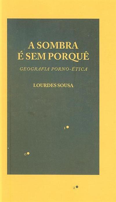 A sombra é sem porquê geografia porno-ética (Lourdes Sousa)