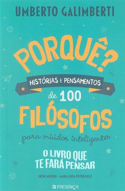 Porquê? - histórias e pensamentos de 100 filósofos para miúdos inteligentes (Irene Merlini, Maria Luisa Petruccelli)