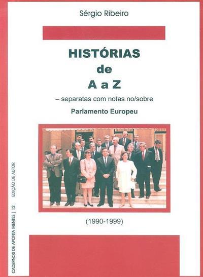 Histórias de A a Z, e separatas com notas no-separatas sobre o Parlamento Europeu (1990-1999) (Sérgio Ribeiro)