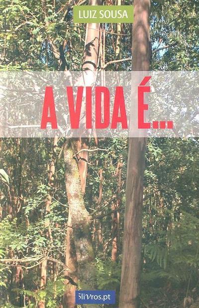 A vida é... (Luiz Sousa)