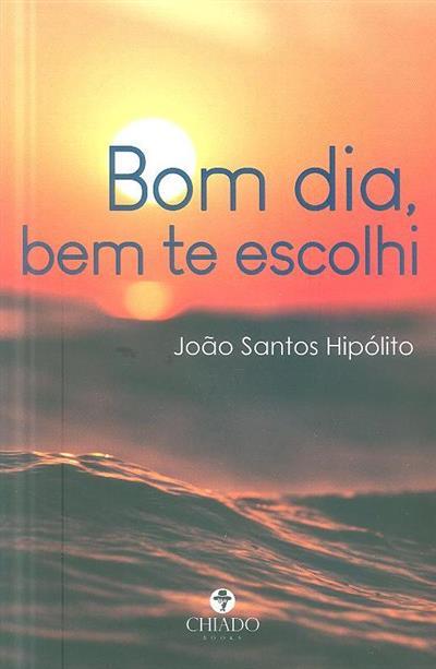 Bom dia, bem te escolhi (João Santos Hipólito)