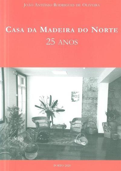 Casa da Madeira do Norte, 25 anos (João António Rodrigues de Oliveira)