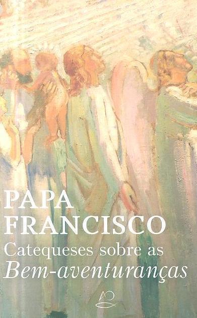Catequese sobre as bem-aventuranças (29 de janeiro - 29 de abril 2020) (Papa Francisco)