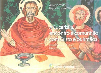 A Eucaristia, encontro e comunhão com Cristo e os irmãos (António Marto)