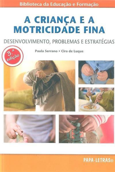 A criança e a motricidade fina (Paula Serrano, Cira de Luque)
