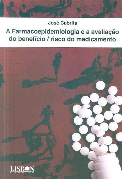 A farmacoepidemiologia e a avaliação do benefício-risco do medicamento (José Cabrita)