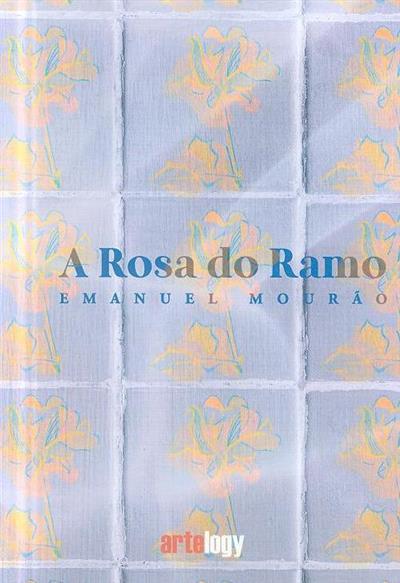 A rosa do ramo (Emanuel Mourão)
