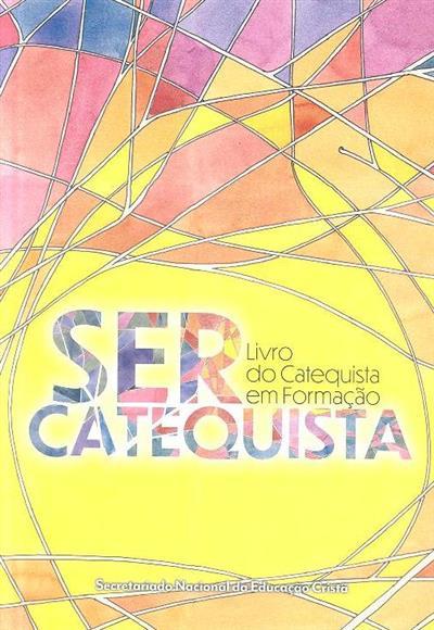 Ser catequista (coord. geral Secretariado Nacional da Educação Cristã)