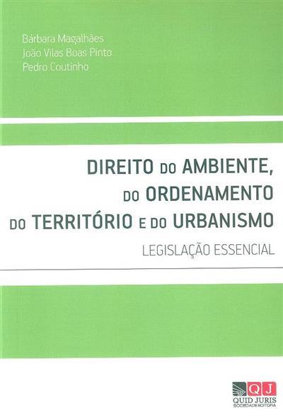 Direito do ambiente, do ordenamento do território e do urbanismo ([compil.]Bárbara Magalhães, João Vilas Boas Pinto, Pedro Coutinho)