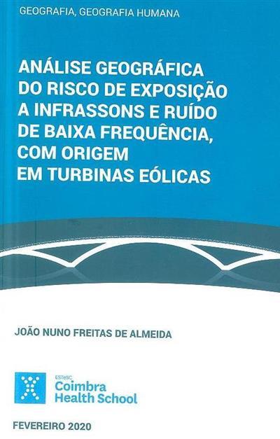 Análise geográfica do risco de exposição e infrassons e ruído de baixa frequência, com origem em turbinas eólicas (João Nuno Freitas de Almeida)