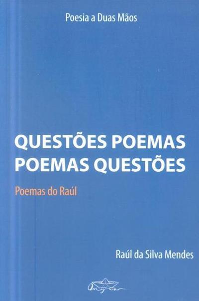 Questões poemas, poemas questões (Raúl da Silva Mendes.)