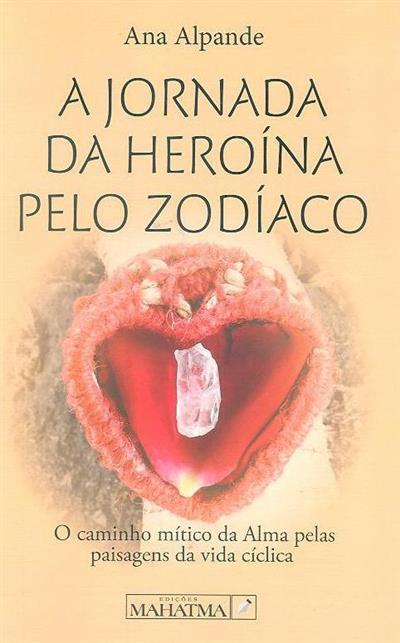 A jornada da heroína pelo zodíaco (Ana Alpande)