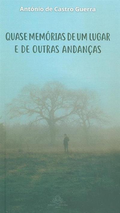 Quase memórias de um lugar e de outras andanças (António de Castro Guerra)