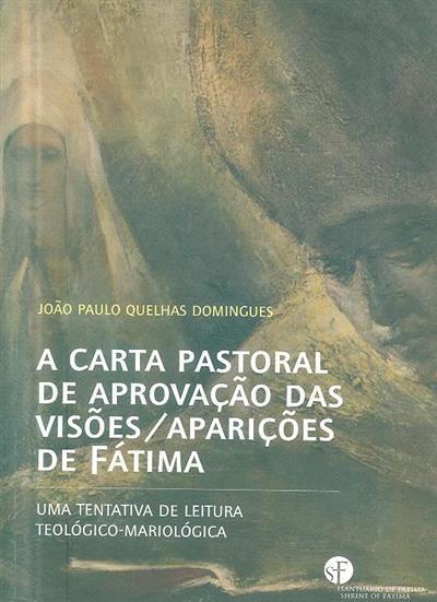 A Carta Pastoral de aprovação das visões-aparições de Fátima, de D. José Alves Correia da Silva, Bispo de Leiria (13 de Outubro de 1930) (João Paulo Quelhas Domingues)