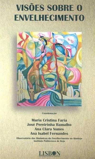 Visões sobre o envelhecimento (coord. Maria Cristina Faria... [et al.])