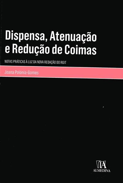 Dispensa, atenuação e redução de coimas (notas práticas à luz da nova redação do RGIT) (Joana Polónia-Gomes)