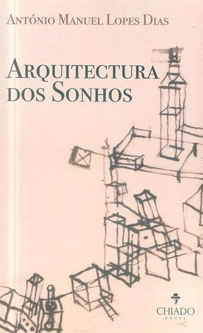 Arquitectura dos sonhos (António Manuel Lopes Dias)