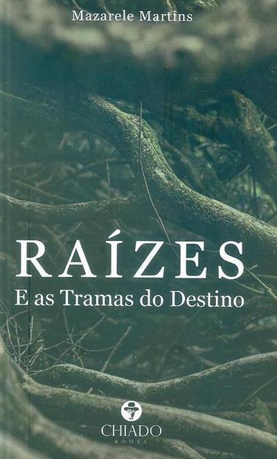 Raízes e as tramas do destino (Mazarele Martins)