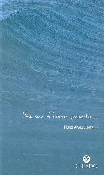 Se eu fosse poeta... (Nuno Alves Caetano)