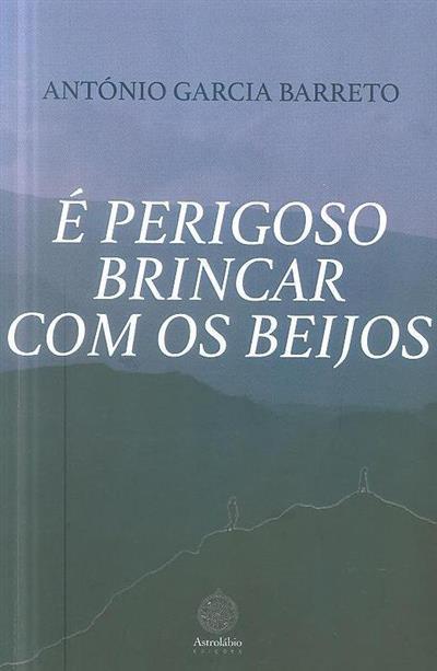 É perigoso brincar com os beijos (António Garcia Barreto)