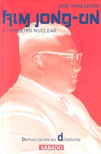 Kim Jong-Un, o herdeiro nuclear (José Jorge Letria)