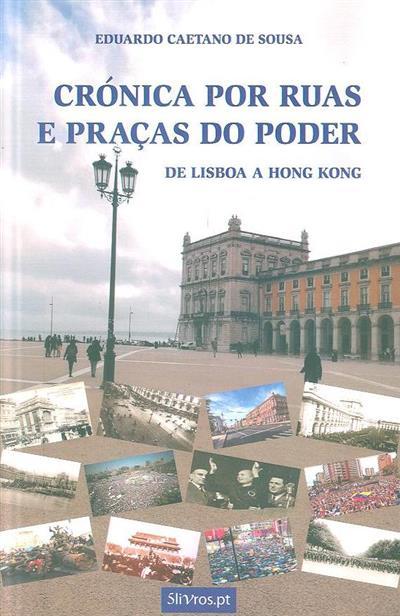 Crónica por ruas e praças do poder (Eduardo Caetano de Sousa)