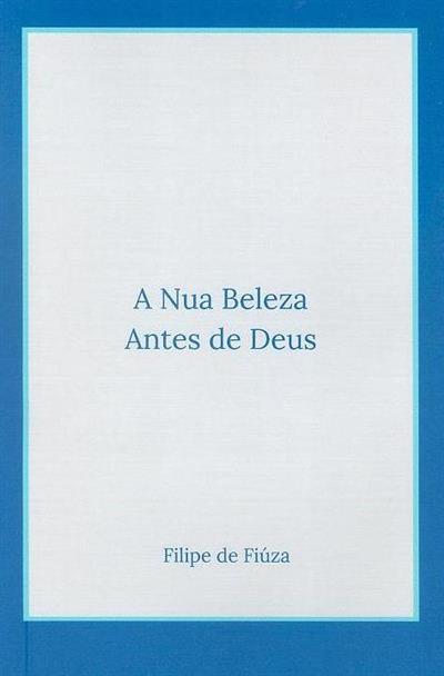 A nua beleza antes de Deus (Filipe de Fiúza)