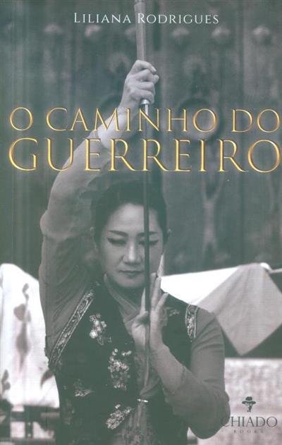 O caminho do guerreiro (Liliana Rodrigues)