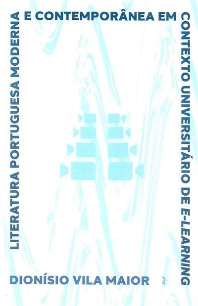 Literatura portuguesa moderna e contemporânea em contexto universitário de E-learning (Dionísio Vila Maior)