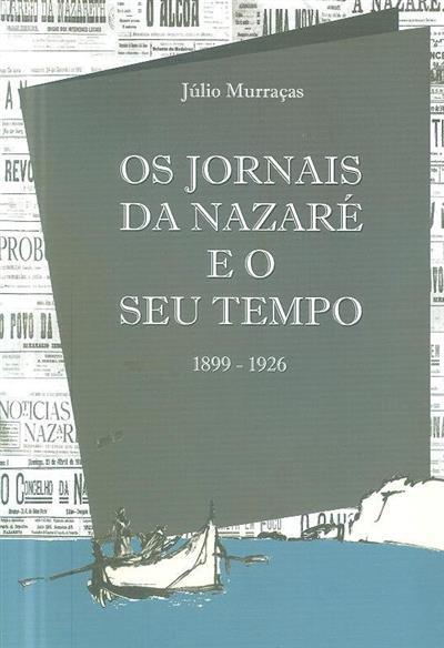 Os jornais da Nazaré e o seu tempo (de janeiro de 1899 a maio de 1926) (Júlio Murraças)