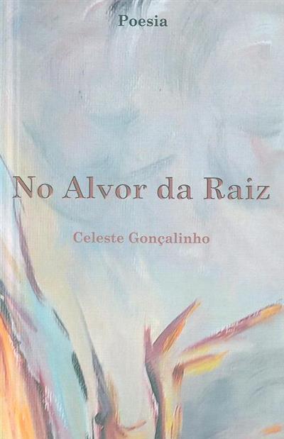 No alvor da raiz (Celeste Gonçalinho)
