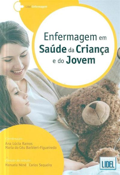 Enfermagem em saúde da criança e do jovem (coord. Ana Lúcia Ramos, Maria do Céu Barbieri-Figueiredo)
