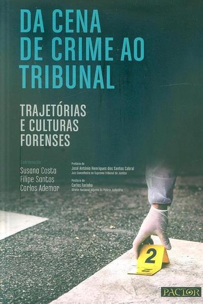 Da cena de crime ao tribunal (coord. Susana Costa, Filipe Santos, Carlos Ademar)