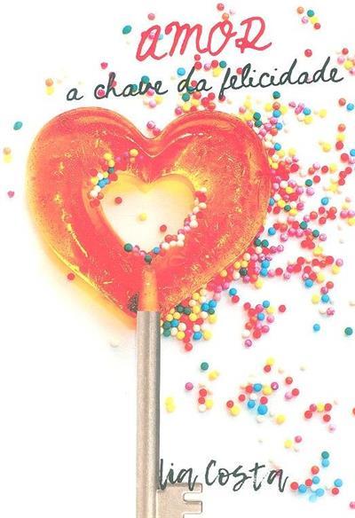 Amor, a chave da felicidade (Lia Costa)