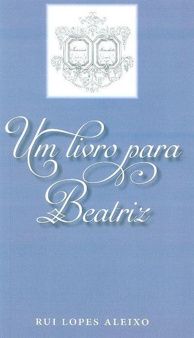 Um livro para Beatriz (Rui Lopes Aleixo)