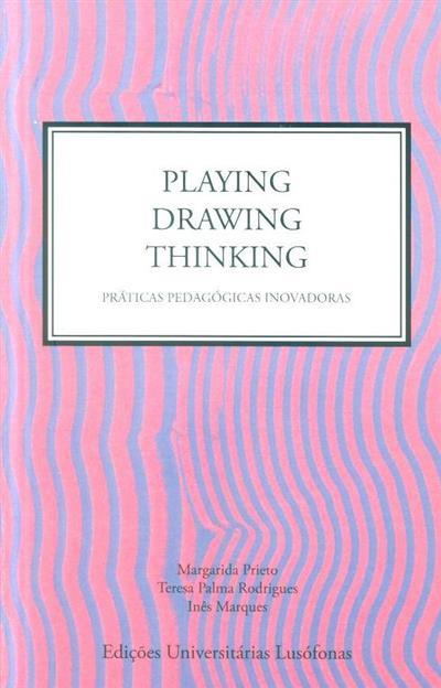 Playing, drawing, thinking (Margarida Prieto, Teresa Palma Rodrigues, Inês Marques)