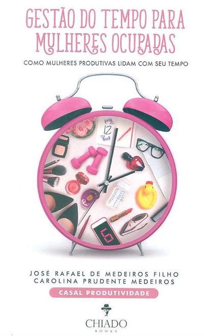 Gestão do tempo para mulheres ocupadas (José Rafael de Medeiros Filho, Carolina Prudente Medeiros)