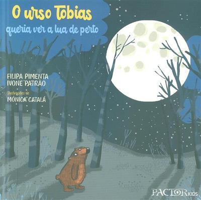 O urso Tobias queria ver a lua de perto (Filipa Pimenta, Ivone Patrão)
