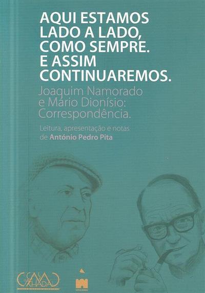 Aqui estamos lado a lado, como sempre, e assim continuaremos (leitura, apresent. e notas António Pedro Pita)