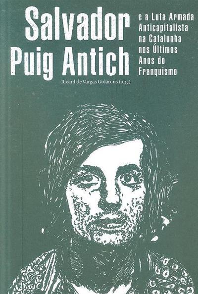 Salvador Puig Antich e a luta armada anticapitalista na Catalunha nos últimos anos do Franquismo (org. Ricard de Vargas Golarons)