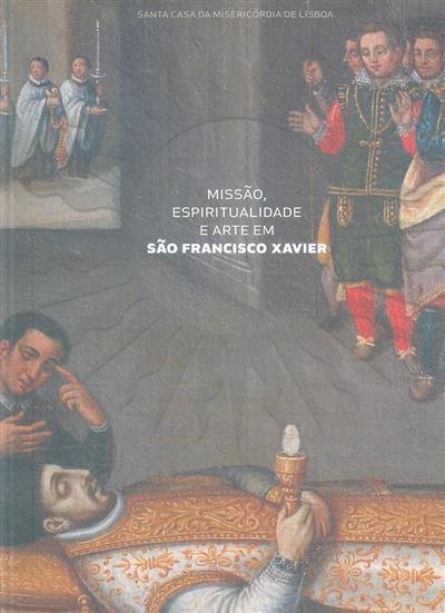 Missão, espiritualidade e arte em São Francisco Xavier (António Júlio Trigueiros... [et al.])