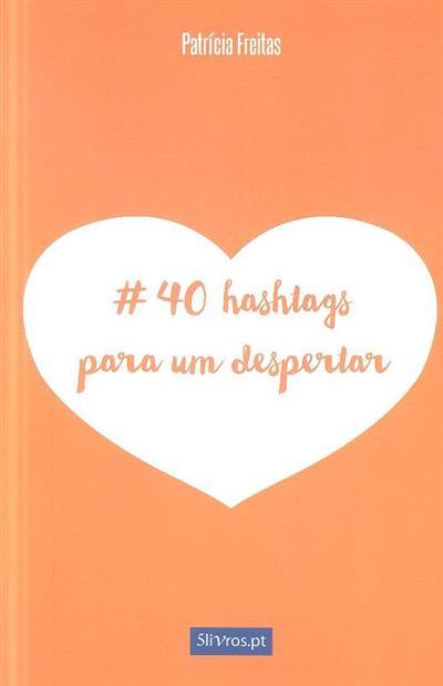 40 Hastags para um despertar (Patrícia Freitas)